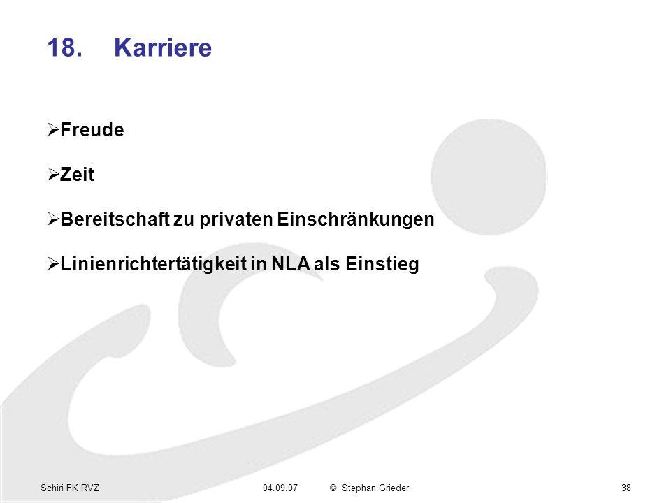 Schiri FK RVZ04.09.07© Stephan Grieder38 18.Karriere Freude Zeit Bereitschaft zu privaten Einschränkungen Linienrichtertätigkeit in NLA als Einstieg