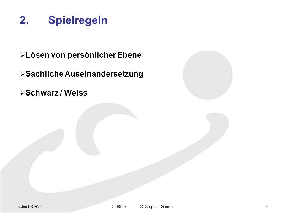 Schiri FK RVZ04.09.07© Stephan Grieder4 2.Spielregeln Lösen von persönlicher Ebene Sachliche Auseinandersetzung Schwarz / Weiss