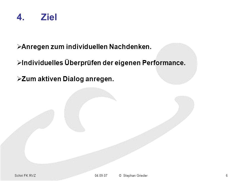 Schiri FK RVZ04.09.07© Stephan Grieder6 4.Ziel Anregen zum individuellen Nachdenken. Individuelles Überprüfen der eigenen Performance. Zum aktiven Dia