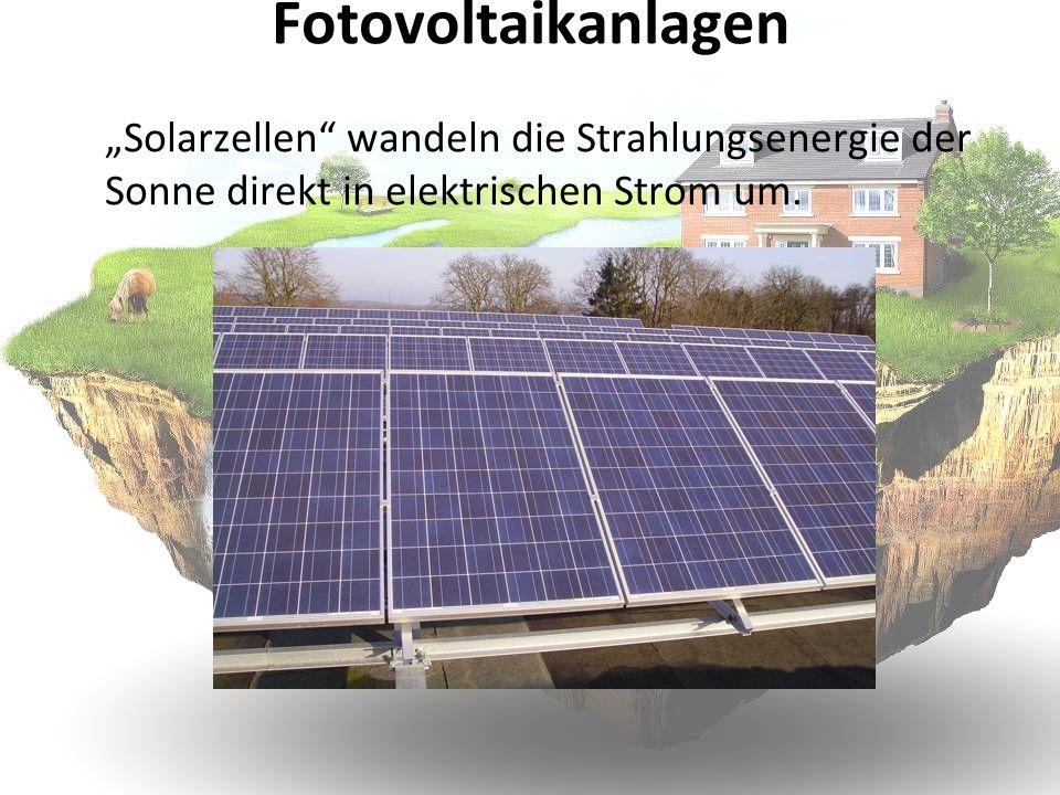 Solarzellen wandeln die Strahlungsenergie der Sonne direkt in elektrischen Strom um. Fotovoltaikanlagen