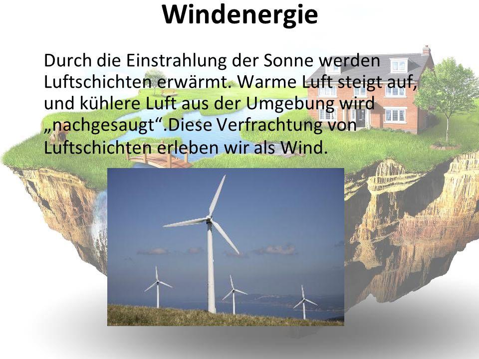 Windenergie Durch die Einstrahlung der Sonne werden Luftschichten erwärmt. Warme Luft steigt auf, und kühlere Luft aus der Umgebung wird nachgesaugt.D