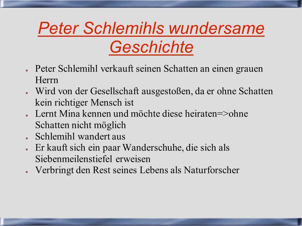 Peter Schlemihls wundersame Geschichte Peter Schlemihl verkauft seinen Schatten an einen grauen Herrn Wird von der Gesellschaft ausgestoßen, da er ohn