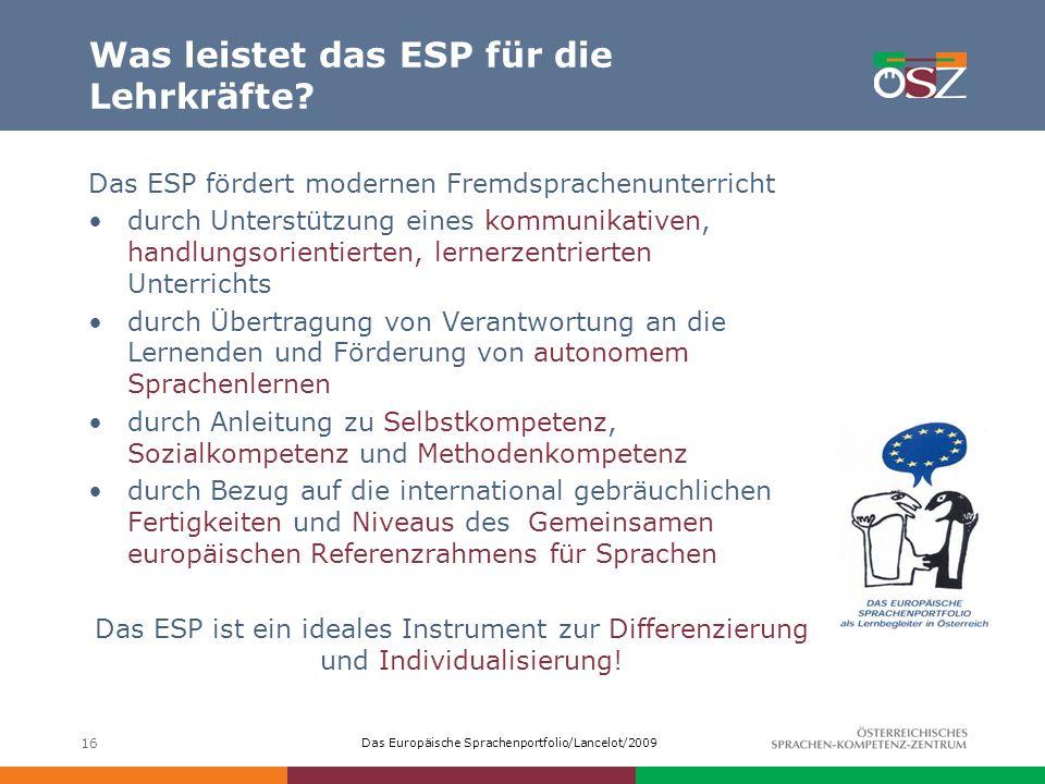 Das Europäische Sprachenportfolio/Lancelot/2009 16 Was leistet das ESP für die Lehrkräfte? Das ESP fördert modernen Fremdsprachenunterricht durch Unte