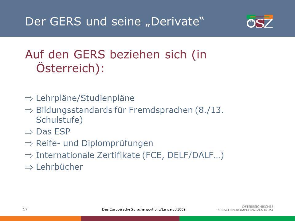 Das Europäische Sprachenportfolio/Lancelot/2009 17 Der GERS und seine Derivate Auf den GERS beziehen sich (in Österreich): Lehrpläne/Studienpläne Bild