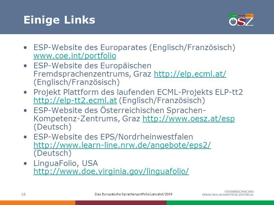 Das Europäische Sprachenportfolio/Lancelot/2009 18 Einige Links ESP-Website des Europarates (Englisch/Französisch) www.coe.int/portfolio www.coe.int/p