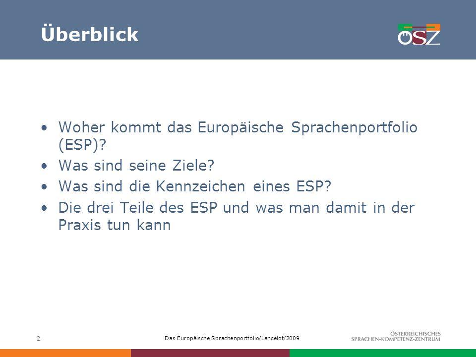 Das Europäische Sprachenportfolio/Lancelot/2009 2 Überblick Woher kommt das Europäische Sprachenportfolio (ESP)? Was sind seine Ziele? Was sind die Ke