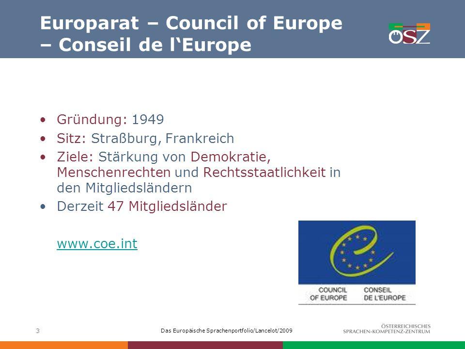 Das Europäische Sprachenportfolio/Lancelot/2009 3 Europarat – Council of Europe – Conseil de lEurope Gründung: 1949 Sitz: Straßburg, Frankreich Ziele: