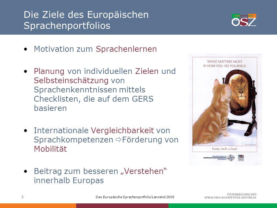 Das Europäische Sprachenportfolio/Lancelot/2009 5 Die Ziele des Europäischen Sprachenportfolios Motivation zum Sprachenlernen Planung von individuelle