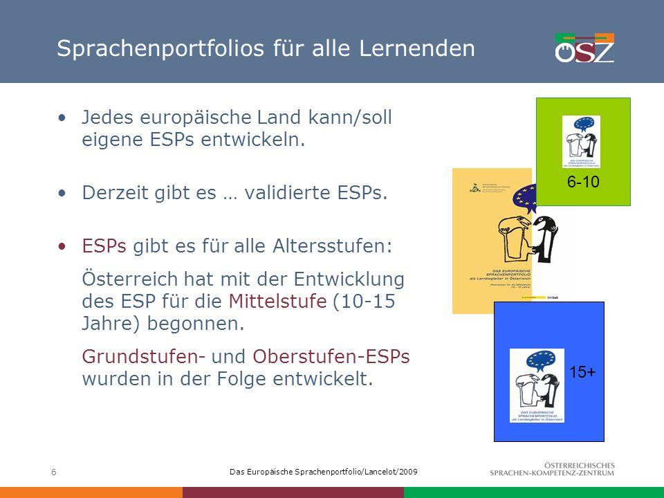 Das Europäische Sprachenportfolio/Lancelot/2009 6 Sprachenportfolios für alle Lernenden Jedes europäische Land kann/soll eigene ESPs entwickeln. Derze