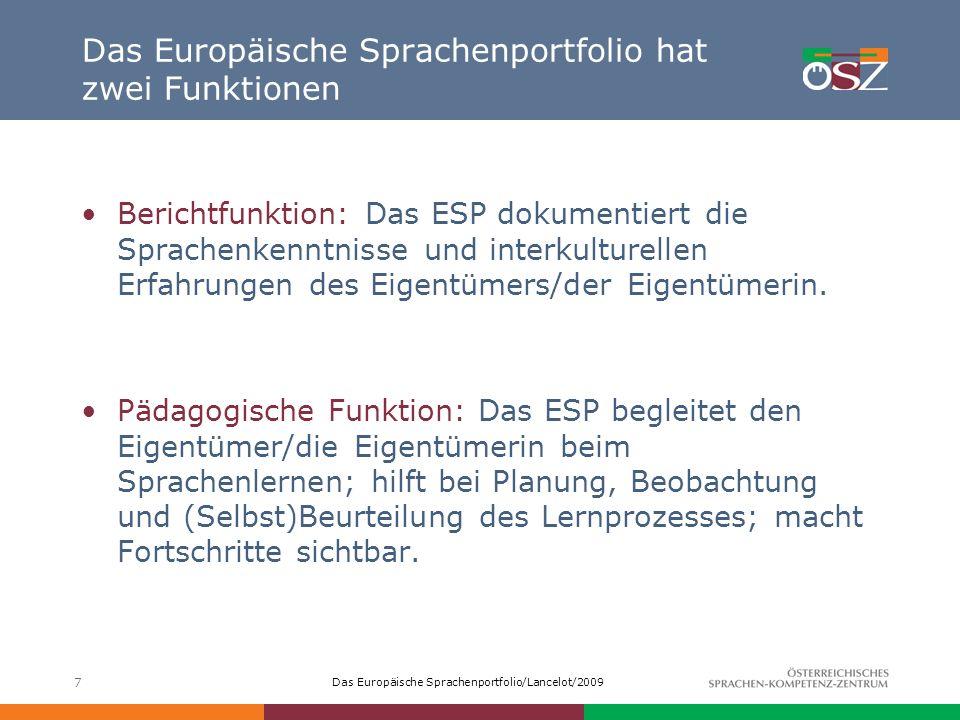 Das Europäische Sprachenportfolio/Lancelot/2009 7 Das Europäische Sprachenportfolio hat zwei Funktionen Berichtfunktion: Das ESP dokumentiert die Spra