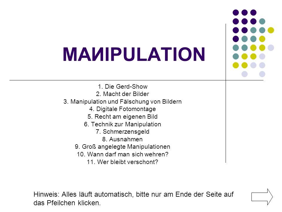 MAИIPULATION Hinweis: Alles läuft automatisch, bitte nur am Ende der Seite auf das Pfeilchen klicken. 1. Die Gerd-Show 2. Macht der Bilder 3. Manipula