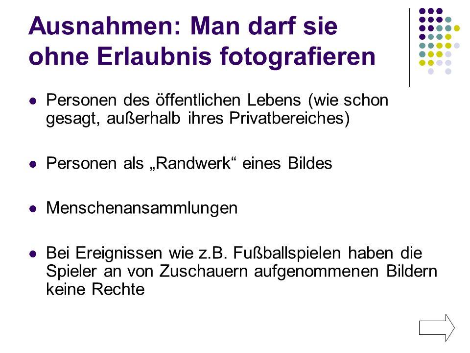 Ausnahmen: Man darf sie ohne Erlaubnis fotografieren Personen des öffentlichen Lebens (wie schon gesagt, außerhalb ihres Privatbereiches) Personen als