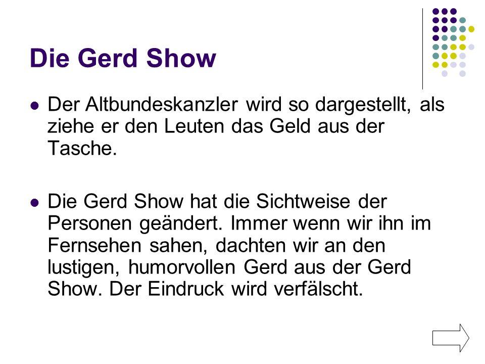 Die Gerd Show Der Altbundeskanzler wird so dargestellt, als ziehe er den Leuten das Geld aus der Tasche. Die Gerd Show hat die Sichtweise der Personen