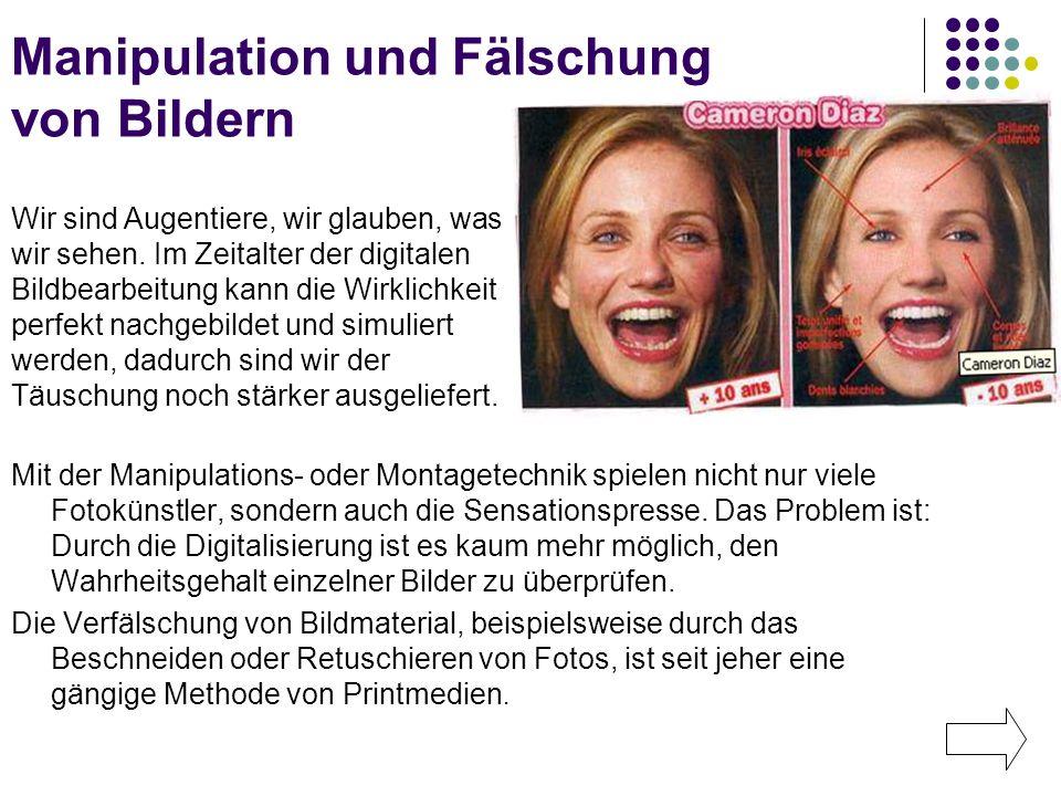 Manipulation und Fälschung von Bildern Mit der Manipulations- oder Montagetechnik spielen nicht nur viele Fotokünstler, sondern auch die Sensationspre