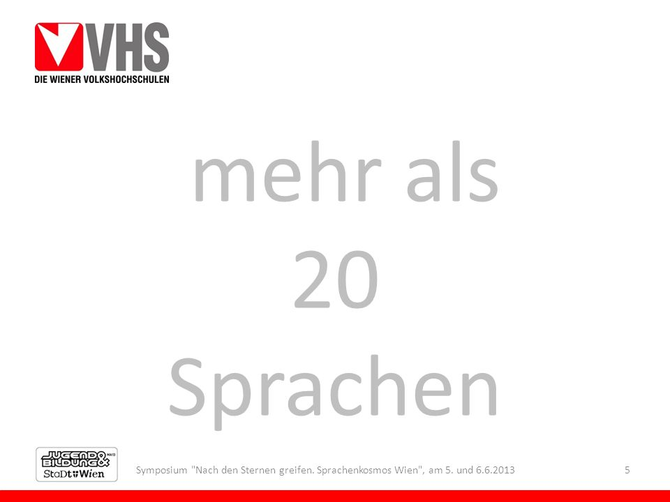 Symposium Nach den Sternen greifen. Sprachenkosmos Wien , am 5. und 6.6.20135 mehr als 20 Sprachen