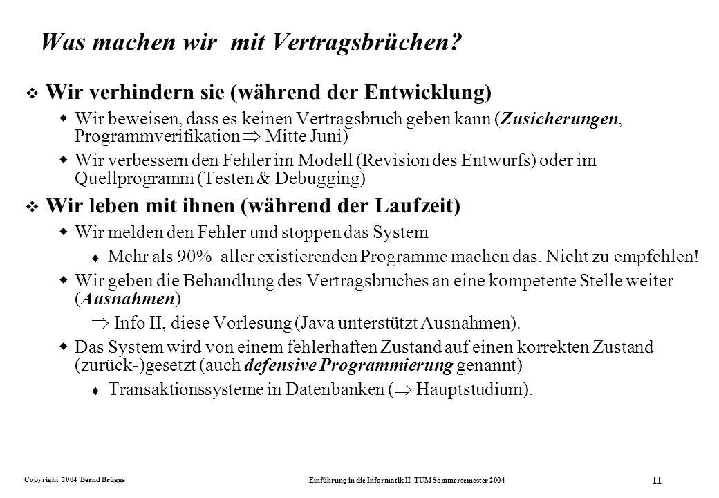 Copyright 2004 Bernd Brügge Einführung in die Informatik II TUM Sommersemester 2004 11 Was machen wir mit Vertragsbrüchen.