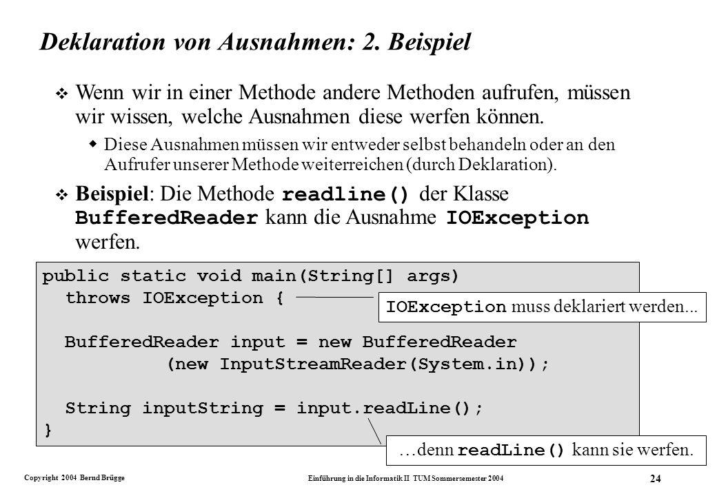 Copyright 2004 Bernd Brügge Einführung in die Informatik II TUM Sommersemester 2004 24 Deklaration von Ausnahmen: 2.