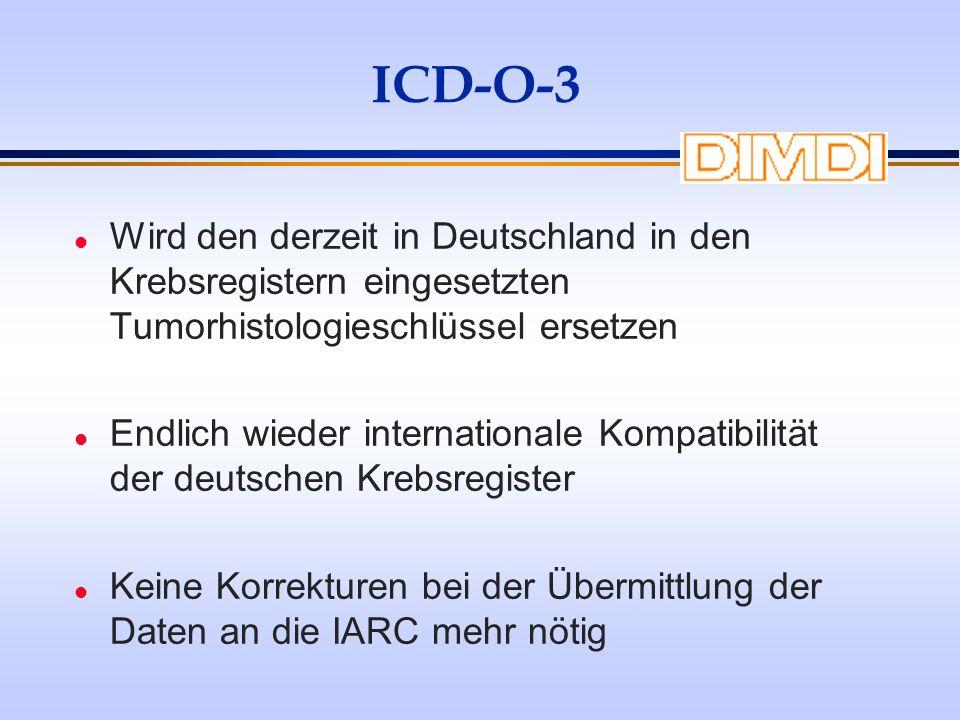 ICD-O-3 l Wird den derzeit in Deutschland in den Krebsregistern eingesetzten Tumorhistologieschlüssel ersetzen l Endlich wieder internationale Kompati