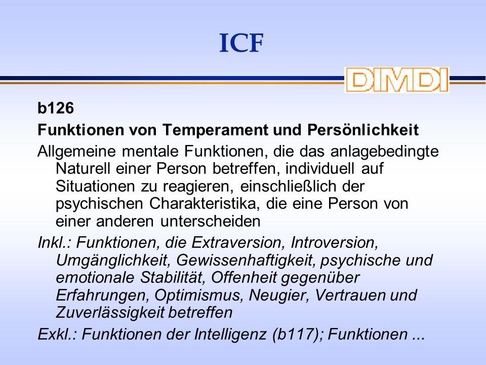 ICF b126 Funktionen von Temperament und Persönlichkeit Allgemeine mentale Funktionen, die das anlagebedingte Naturell einer Person betreffen, individu