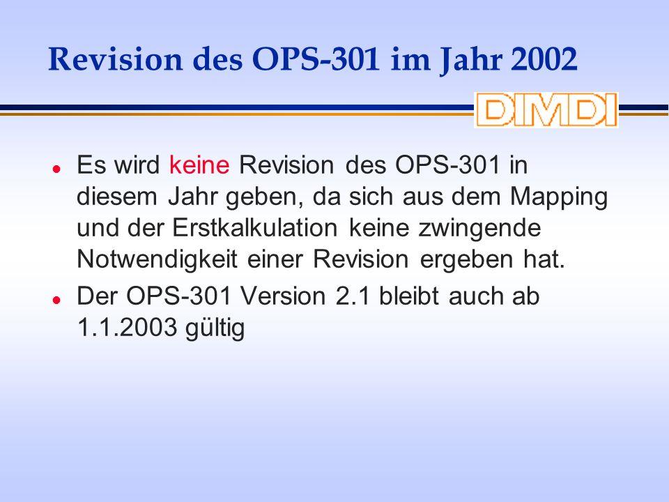 Revision des OPS-301 im Jahr 2002 l Es wird keine Revision des OPS-301 in diesem Jahr geben, da sich aus dem Mapping und der Erstkalkulation keine zwi