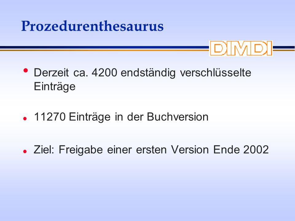 Prozedurenthesaurus Derzeit ca. 4200 endständig verschlüsselte Einträge l 11270 Einträge in der Buchversion l Ziel: Freigabe einer ersten Version Ende