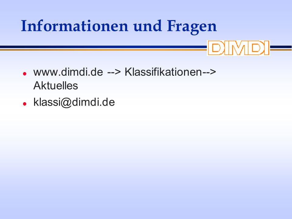 Informationen und Fragen l www.dimdi.de --> Klassifikationen--> Aktuelles l klassi@dimdi.de