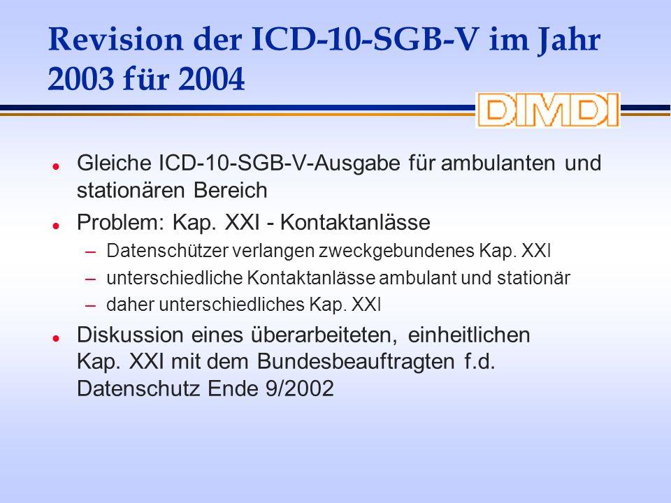 Revision der ICD-10-SGB-V im Jahr 2003 für 2004 l Gleiche ICD-10-SGB-V-Ausgabe für ambulanten und stationären Bereich l Problem: Kap. XXI - Kontaktanl