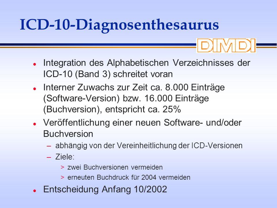 ICD-10-Diagnosenthesaurus l Integration des Alphabetischen Verzeichnisses der ICD-10 (Band 3) schreitet voran l Interner Zuwachs zur Zeit ca. 8.000 Ei