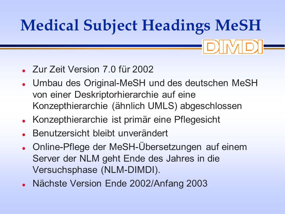 Medical Subject Headings MeSH l Zur Zeit Version 7.0 für 2002 l Umbau des Original-MeSH und des deutschen MeSH von einer Deskriptorhierarchie auf eine
