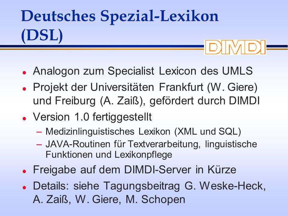 Deutsches Spezial-Lexikon (DSL) l Analogon zum Specialist Lexicon des UMLS l Projekt der Universitäten Frankfurt (W. Giere) und Freiburg (A. Zaiß), ge