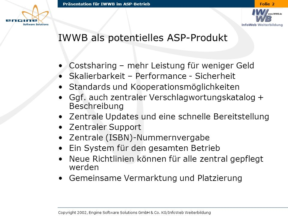 Folie 2Präsentation für IWWB im ASP-Betrieb Copyright 2002, Engine Software Solutions GmbH & Co.