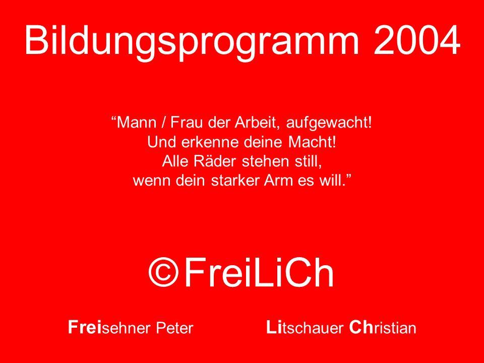 Bildungsprogramm 2004 © FreiLiCh Frei sehner Peter Li tschauer Ch ristian Mann / Frau der Arbeit, aufgewacht! Und erkenne deine Macht! Alle Räder steh