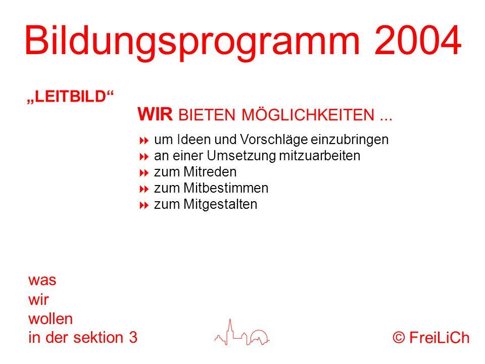 Bildungsprogramm 2004 was wir wollen in der sektion 3 um Ideen und Vorschläge einzubringen an einer Umsetzung mitzuarbeiten zum Mitreden zum Mitbestim