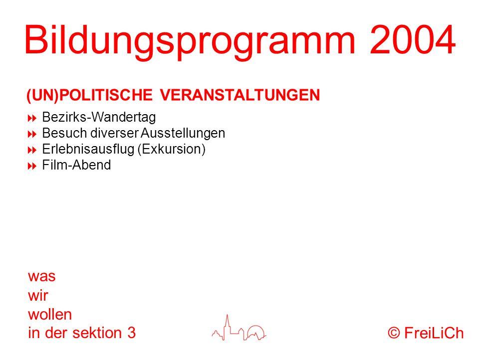 Bildungsprogramm 2004 was wir wollen in der sektion 3 Bezirks-Wandertag Besuch diverser Ausstellungen Erlebnisausflug (Exkursion) Film-Abend © FreiLiC