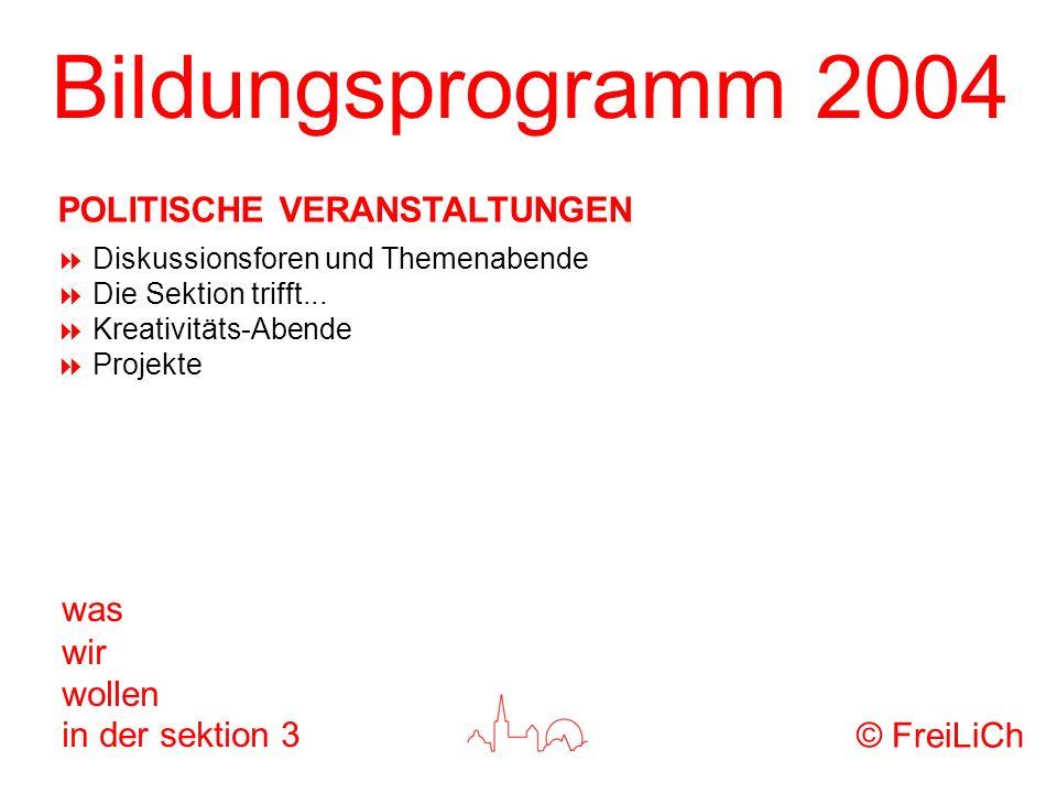 Bildungsprogramm 2004 was wir wollen in der sektion 3 Diskussionsforen und Themenabende Die Sektion trifft... Kreativitäts-Abende Projekte © FreiLiCh