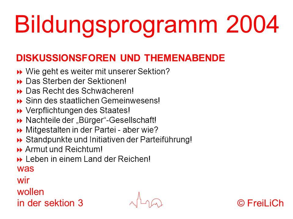Bildungsprogramm 2004 was wir wollen in der sektion 3 Wie geht es weiter mit unserer Sektion? Das Sterben der Sektionen! Das Recht des Schwächeren! Si
