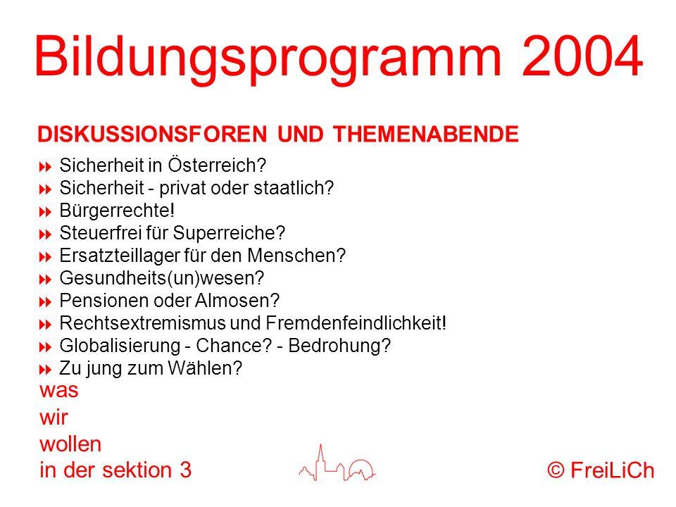 Bildungsprogramm 2004 was wir wollen in der sektion 3 Sicherheit in Österreich? Sicherheit - privat oder staatlich? Bürgerrechte! Steuerfrei für Super