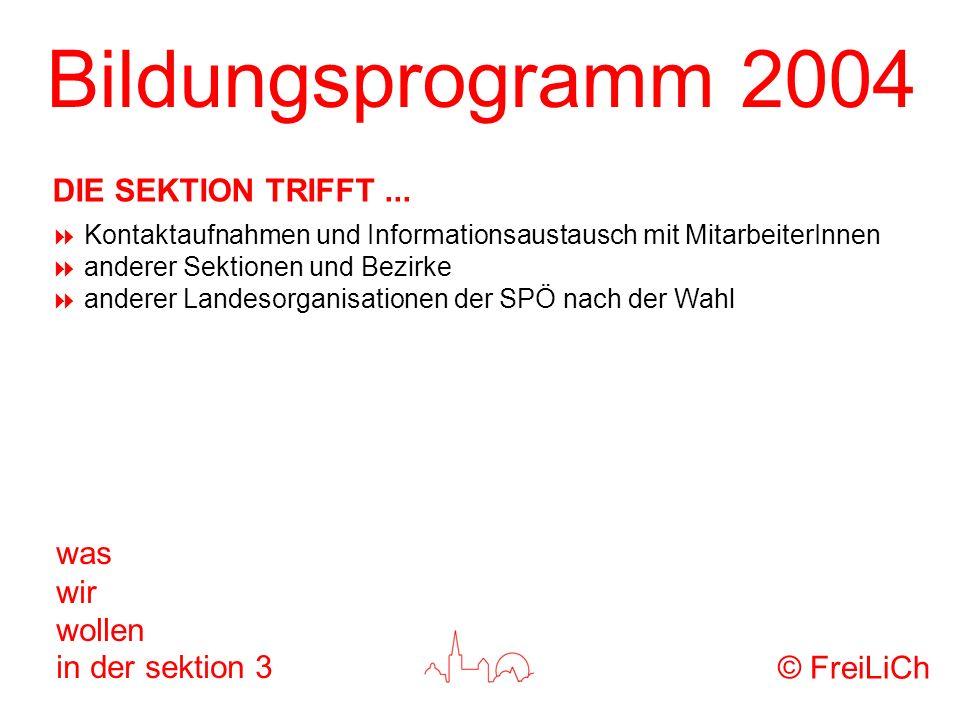 Bildungsprogramm 2004 was wir wollen in der sektion 3 Kontaktaufnahmen und Informationsaustausch mit MitarbeiterInnen anderer Sektionen und Bezirke an