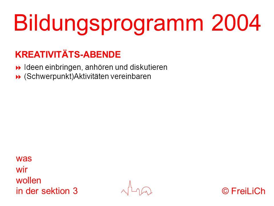 Bildungsprogramm 2004 was wir wollen in der sektion 3 Ideen einbringen, anhören und diskutieren (Schwerpunkt)Aktivitäten vereinbaren © FreiLiCh KREATI