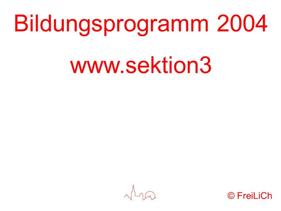Bildungsprogramm 2004 www.sektion3 © FreiLiCh