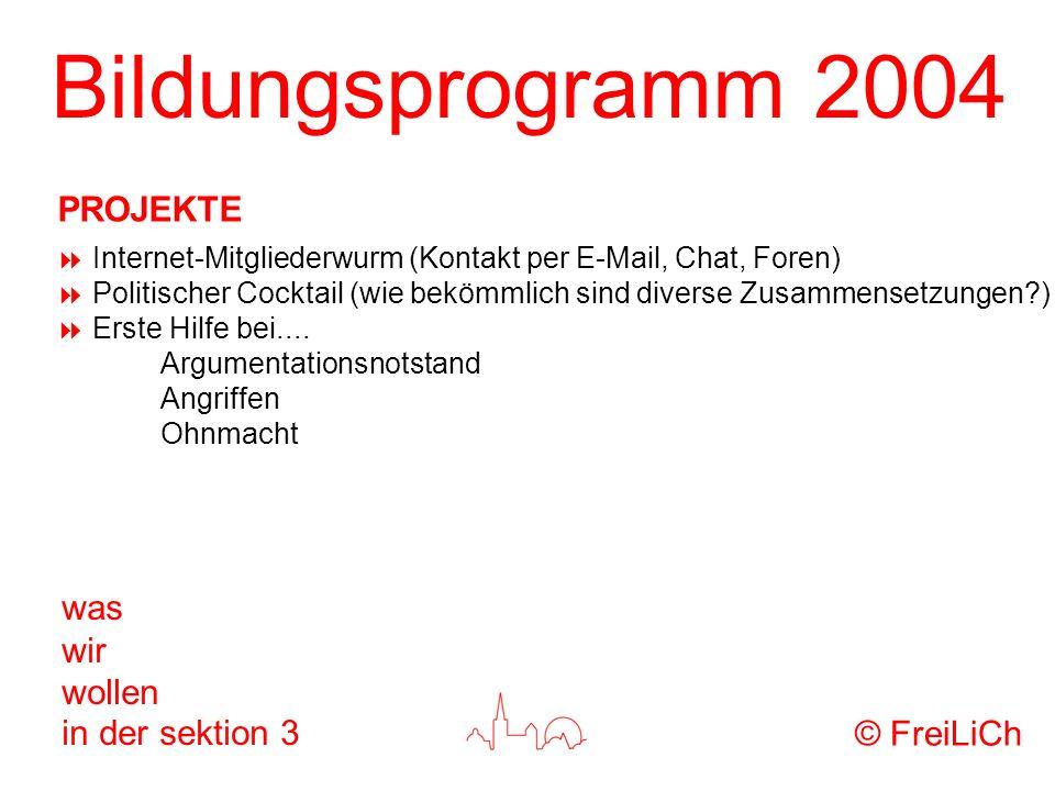 Bildungsprogramm 2004 was wir wollen in der sektion 3 Internet-Mitgliederwurm (Kontakt per E-Mail, Chat, Foren) Politischer Cocktail (wie bekömmlich s