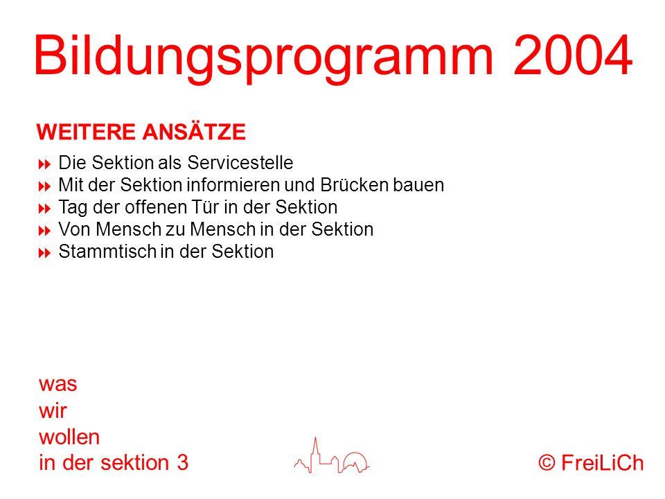 Bildungsprogramm 2004 was wir wollen in der sektion 3 Die Sektion als Servicestelle Mit der Sektion informieren und Brücken bauen Tag der offenen Tür