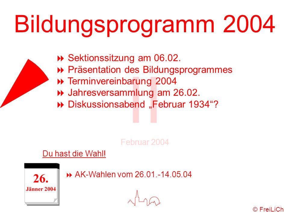 Bildungsprogramm 2004 © FreiLiCh II Februar 2004 Sektionssitzung am 06.02. Präsentation des Bildungsprogrammes Terminvereinbarung 2004 Jahresversammlu