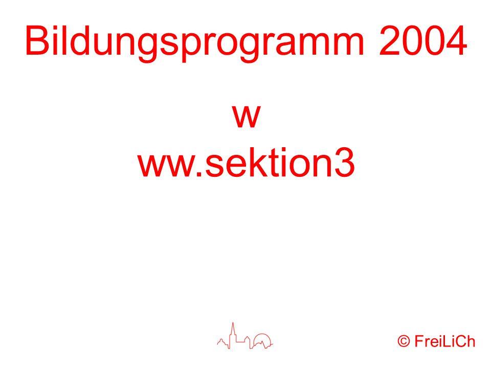 Bildungsprogramm 2004 w ww.sektion3 © FreiLiCh