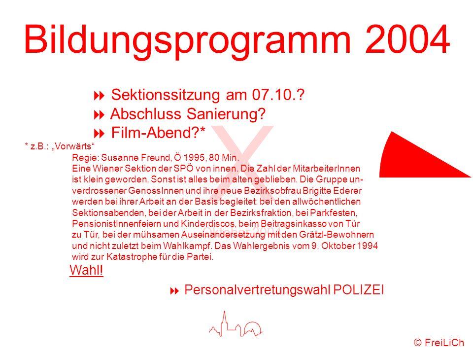 Bildungsprogramm 2004 X Oktober 2004 © FreiLiCh Sektionssitzung am 07.10.? Abschluss Sanierung? Film-Abend?* Wahl! Personalvertretungswahl POLIZEI * z