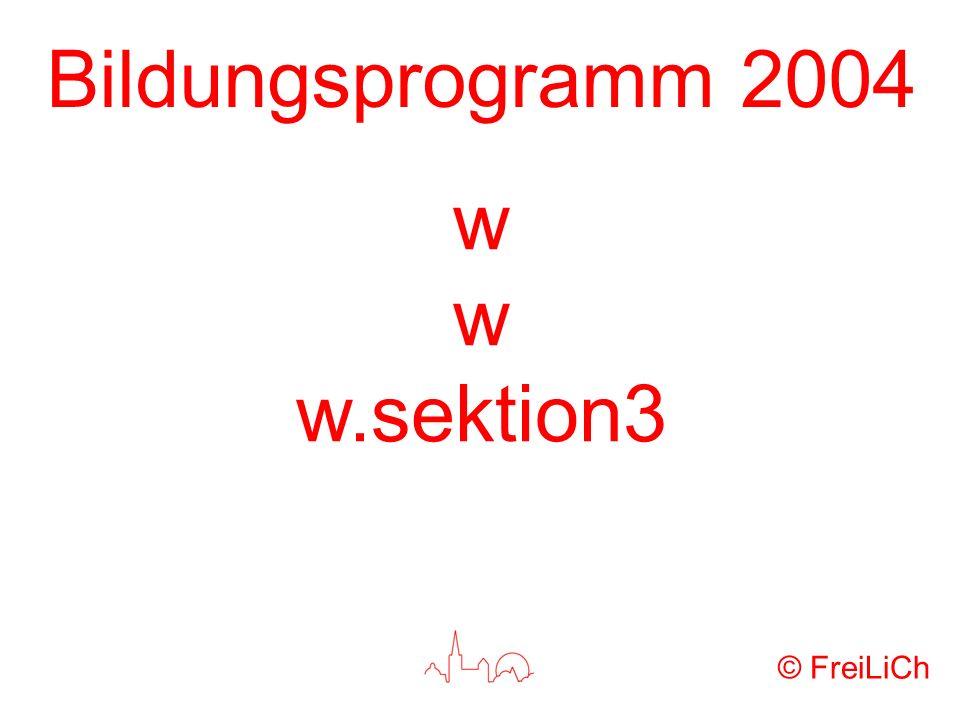 Bildungsprogramm 2004 w w.sektion3 © FreiLiCh
