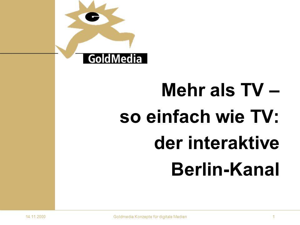 14.11.2000Goldmedia Konzepte für digitale Medien1 Mehr als TV – so einfach wie TV: der interaktive Berlin-Kanal
