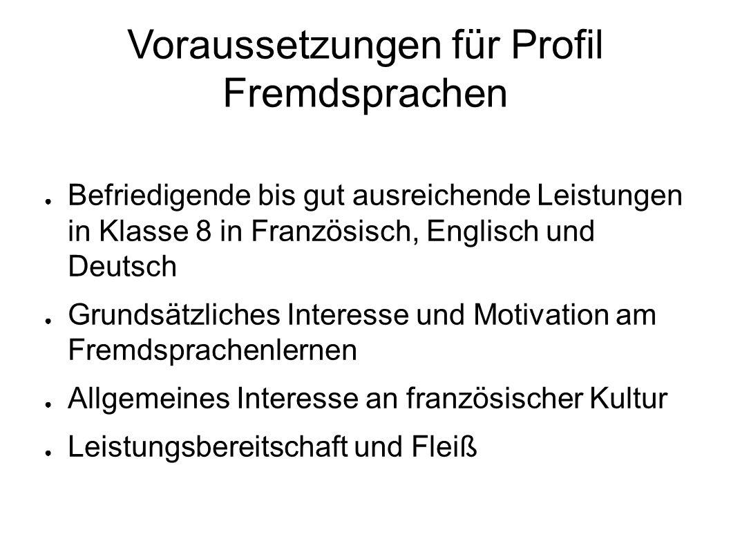 Voraussetzungen für Profil Fremdsprachen Befriedigende bis gut ausreichende Leistungen in Klasse 8 in Französisch, Englisch und Deutsch Grundsätzliche
