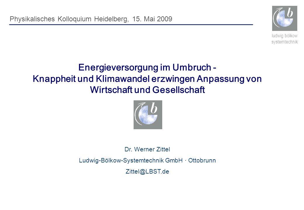 ludwig bölkow systemtechnik Energieversorgung im Umbruch - Knappheit und Klimawandel erzwingen Anpassung von Wirtschaft und Gesellschaft Dr. Werner Zi