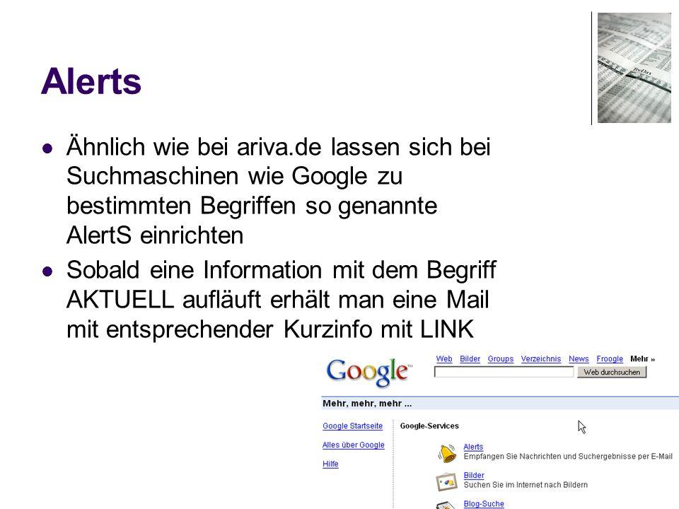 12 Alerts Ähnlich wie bei ariva.de lassen sich bei Suchmaschinen wie Google zu bestimmten Begriffen so genannte AlertS einrichten Sobald eine Information mit dem Begriff AKTUELL aufläuft erhält man eine Mail mit entsprechender Kurzinfo mit LINK